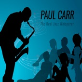 Paul Carr - The Real Jazz Whisperer