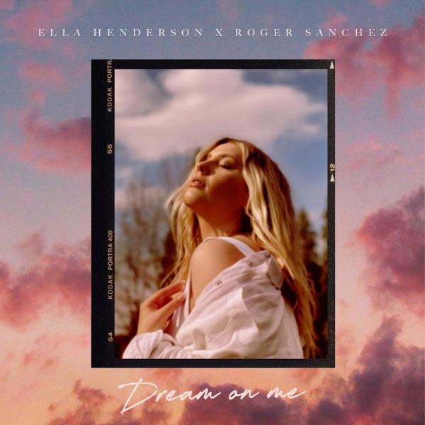 Ella Henderson & Roger Sanchez - Dream On Me
