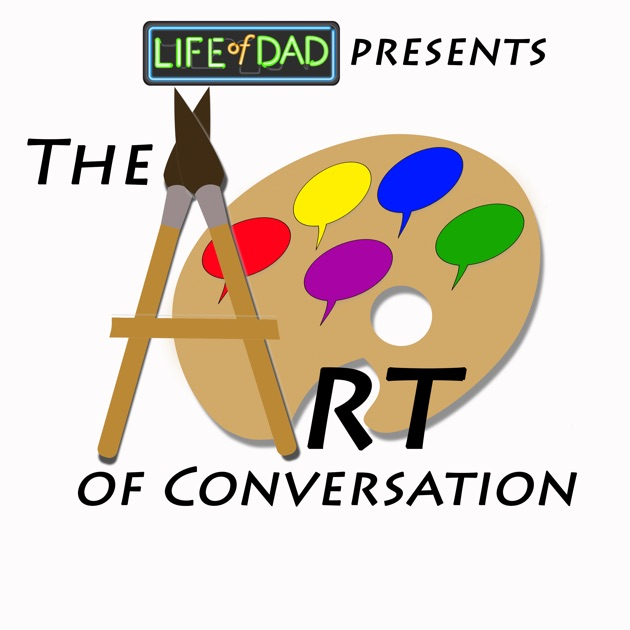 The Art Of Conversation Podcast By Life Of Dad On Apple Podcasts