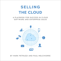 Mark Petruzzi & Paul Melchiorre - Selling the Cloud: A Playbook for Success in Cloud Software and Enterprise Sales (Unabridged) artwork