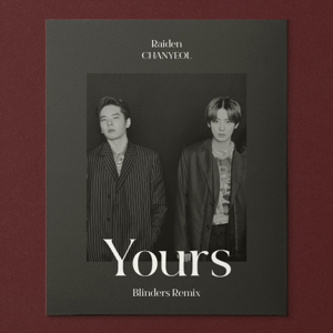 Raiden & CHANYEOL - Yours feat. LEE HI & CHANGMO [Blinders Remix]