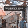 Main Khayal Hoon Single