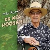 Mike Kaawa - Ka Mea Ho'okani
