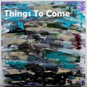 Things To Come - Single
