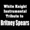 Baby One More Time - White Knight Instrumental lyrics