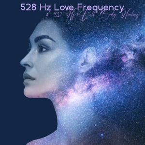 Various Artists - 528 Hz Love Frequency & 432 Hz Full Body Healing: Miracle Solfeggio Tones, Remove Anxiety, Worry & Stress