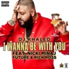 I Wanna Be with You (feat. Nicki Minaj, Future & Rick Ross) - Single