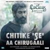 Chitike Se Aa Chirugaali From Aranya Single