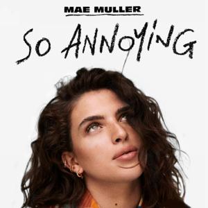 Mae Muller - so annoying
