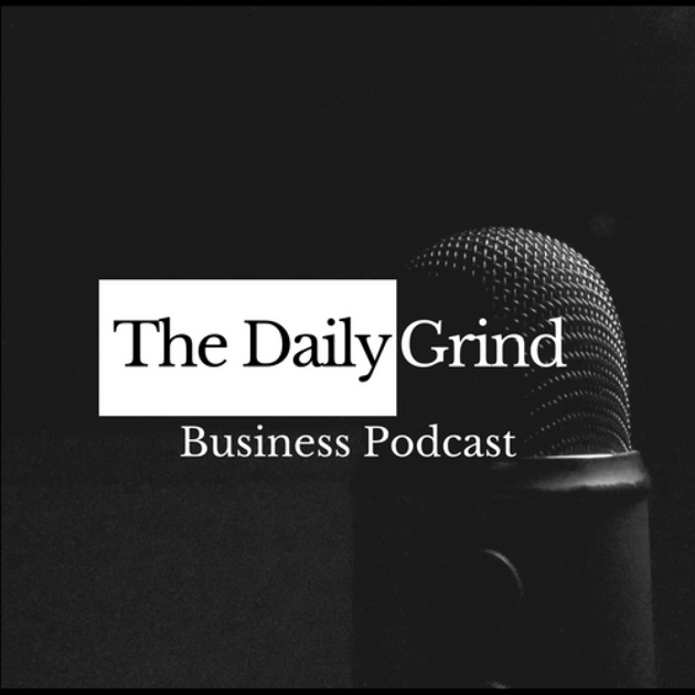 The Daily Grind Business Podcast By Colin Morgan On Apple Podcasts