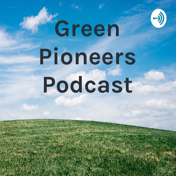 Green Pioneers Podcast