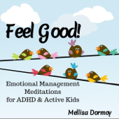Feel Good! Emotional Management Meditations for ADHD & Active Kids
