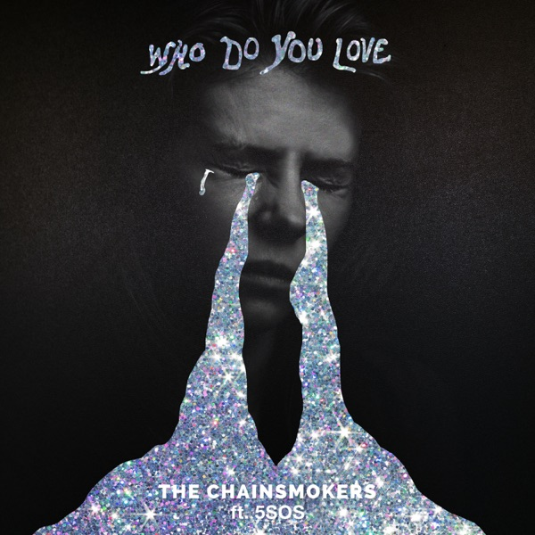 CHAINSMOKERS & 5 SECONDS OF SUMMER - WHO DO YOU LOVE?