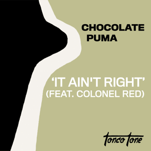 Chocolate Puma - It Ain't Right feat. Colonel Red