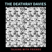 The Deathray Davies - Talking with Friends