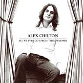 Alex Chilton - All We Ever Got From Them Was Pain - Original Mix