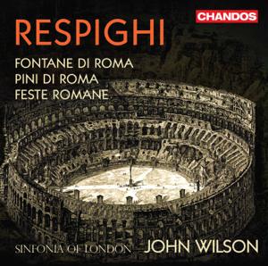 Sinfonia of London & John Wilson - Respighi: Roman Trilogy
