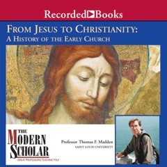 The Modern Scholar: From Jesus to Christianity: A History of the Early Church