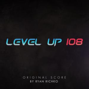 Ryan Richko - Level Up 108 (Original Motion Picture Soundtrack)