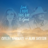 Alan Jackson;Caylee Hammack - Lord, I Hope This Day Is Good