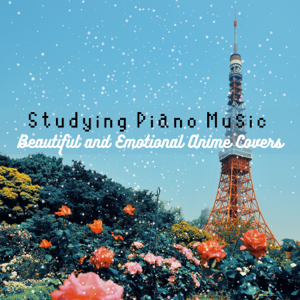 Relaxing Piano Crew, Relaxing BGM Project & Relax α Wave - Studying Piano Music - Beautiful and Emotional Anime Covers