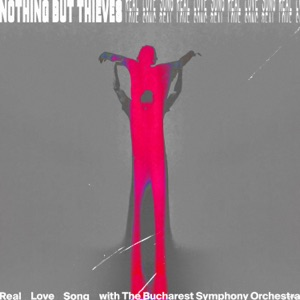 Nothing But Thieves - Real Love Song (with Bucharest Symphony Orchestra)