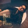 Al Rato Te Me Pasas - Single