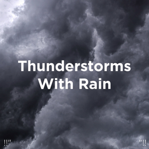 """Thunderstorms & Thunder Storms & Rain Sounds - !!"""" Thunderstorms with Rain """"!!"""