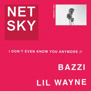I Don't Even Know You Anymore (feat. Bazzi & Lil Wayne) - Single Mp3 Download