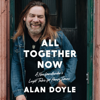 Alan Doyle - All Together Now: A Newfoundlander's Light Tales for Heavy Times (Unabridged)  artwork