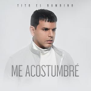 Tito El Bambino - Me Acostumbré