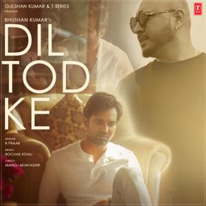 Rochak Kohli & B. Praak - Dil Tod Ke
