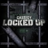 Locked Up - Single, Cassidy