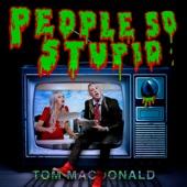 Tom MacDonald - People So Stupid