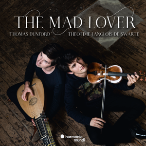 Thomas Dunford & Théotime Langlois de Swarte - The Mad Lover