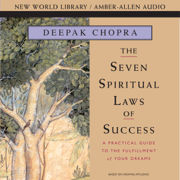 Seven Spiritual Laws of Success: A Practical Guide to the Fulfillment of Your Dreams