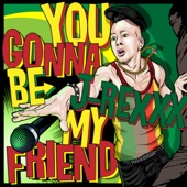 You Gonna Be My Friend - Single