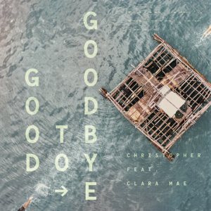 Christopher - Good To Goodbye feat. Clara Mae