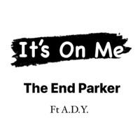 The End Parker - It's on Me (feat. A.D.Y.) - Single