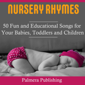 Nursery Rhymes: 50 Fun and Educational Songs for Your Babies, Toddlers or Children