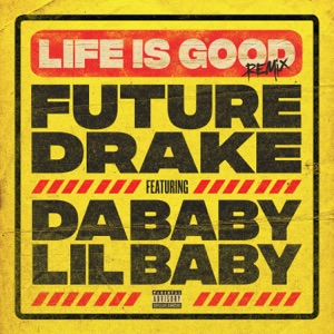 Life Is Good (Remix) [feat. Drake, DaBaby & Lil Baby] - Single