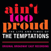 Ain't Too Proud: The Life and Times of The Temptations (Original Broadway Cast Recording) - Original Broadway Cast Of Aint Too Proud - Original Broadway Cast Of Aint Too Proud