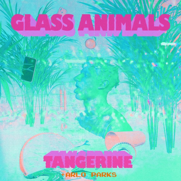 Glass Animals - Tangerine (feat. Arlo Parks)
