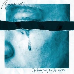 Praying to a God (Remixes) - Single