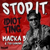 Macka B;Ted Ganung - Stop It, Idiot Ting (Original Mix)