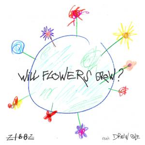 ZiBBZ - Will Flowers Grow? feat. Drew Cole [Radio Single]