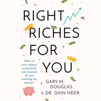 Dr. Dain Heer & Gary M. Douglas - Right Riches for You (Unabridged) artwork