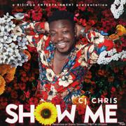 Show Me - Cj Chris