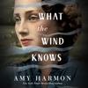 Amy Harmon - What the Wind Knows (Unabridged)  artwork