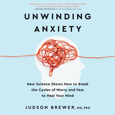 Unwinding Anxiety: New Science Shows How to Break the Cycles of Worry and Fear to Heal Your Mind (Unabridged)